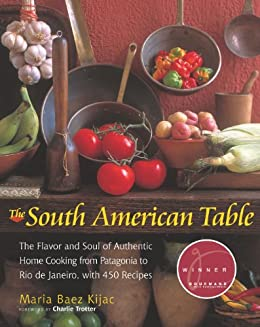 The south american table the flavor and soul of authentic home the south american table the flavor and soul of authentic home cooking from patagonia to forumfinder Image collections