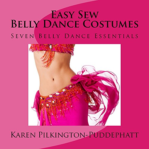 [Easy Sew Belly Dance Costumes: Seven Belly Dance Essentials] (Dance Costume Books 2016)