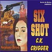 Six Shot: The Gunsmith Series #4 | C. K. Crigger