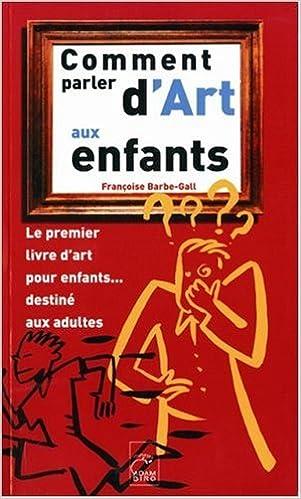 Comment Parler D Art Aux Enfants Francoise Barbe Gall