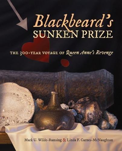 Blackbeard's Sunken Prize: The 300-Year Voyage of Queen Anne's (North Carolina Queen)