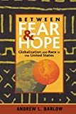 Between Fear and Hope: Globalization and Race in the United States, Andrew L. Barlow, 0742516199
