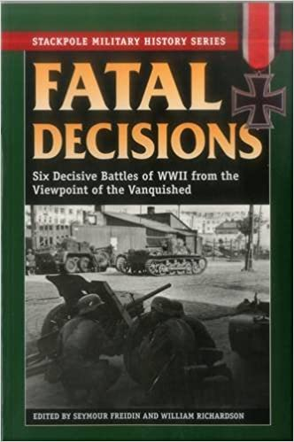 Fatal Decisions Six Decisive Battles Of Wwii From The Viewpoint Of