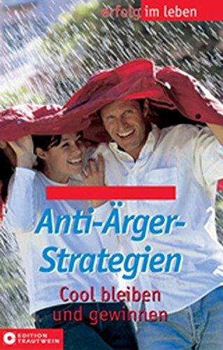 Anti-Ärger-Strategien: Cool bleiben und gewinnen (Aktiv und gesund)