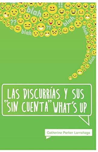 Las Discurrias y sus sin cuenta whats up (Spanish Edition) [Catherine Parker Larrañaga] (Tapa Blanda)