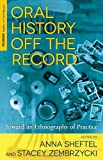 Oral History Off the Record: Toward an Ethnography of Practice (Palgrave Studies in Oral History), , 1137339632