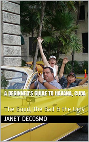 [B.E.S.T] A Beginner's Guide to Havana, Cuba: The Good, the Bad & the Ugly<br />Z.I.P