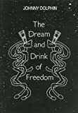 The Dream and Drink of Freedom, Johnny Dolphin, 0907791158