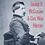 George B. McClellan and Civil War History: In the Shadow of Grant and Sherman | Thomas J. Rowland