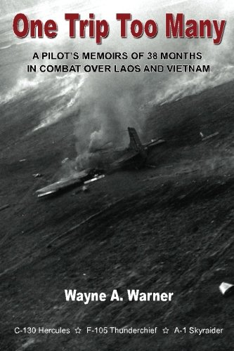Read Online One Trip Too Many: A pilot's memoirs of 38 months in combat over Laos and Vietnam PDF