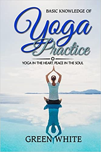 YOGA IN THE HEART, PEACE IN THE SOUL: Basic Knowledge of ...