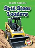 Skid Steer Loaders (Blastoff! Readers: Mighty Machines) (Blastoff Readers. Level 1)