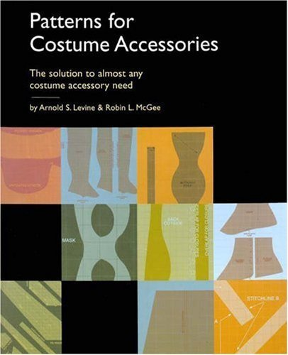 Patterns for Costume Accessories by Arnold S. Levine, Robin L. McGee (2006) Paperback