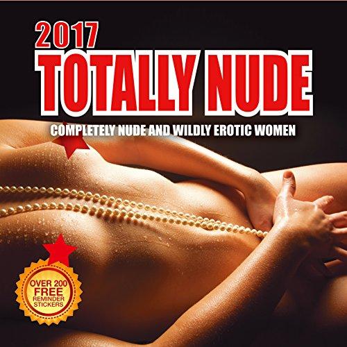 2017 Totally Nude Calendar - 12 x 12 Wall Calendar - 210 Free Reminder Stickers
