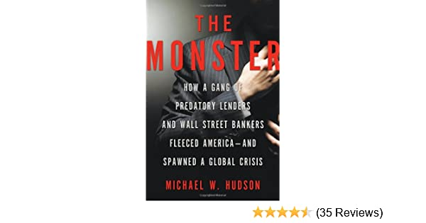The Monster How A Gang Of Predatory Lenders And Wall Street Bankers
