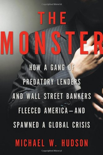 The Monster  How A Gang Of Predatory Lenders And Wall Street Bankers Fleeced America And Spawned A Global Crisis