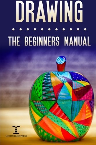 Drawing: The Beginners Manual - The Art of Drawing Zen Doodle Patterns from Scratch for Newbies (Creativity Explosion) (Volume 1)