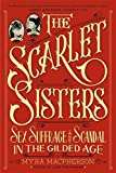 img - for The Scarlet Sisters: Sex, Suffrage, and Scandal in the Gilded Age by Myra MacPherson (2015-03-03) book / textbook / text book