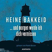 ...und morgen werde ich dich vermissen Hörbuch von Heine Bakkeid Gesprochen von: Frank Stieren
