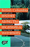 British Columbia History along the Highways and Waterways, Ted Stone, 088995173X