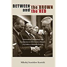 Between the Brown and the Red: Nationalism, Catholicism, and Communism in Twentieth-Century Poland—The Politics of Boleslaw Piasecki