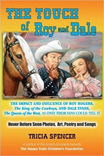 The Touch of Roy and Dale: The Impact and Influence of Roy Rogers, The King of the Cowboys, and Dale Evans, The Queen of the West, As Only Their Fans Could Tell It – November 30, 2011