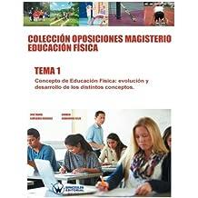 Colección Oposiciones Magisterio Educación Física. Tema 1: Concepto de Educación Física: evolución y desarrollo de los distintos conceptos. (Spanish Edition)
