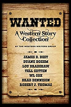 Wanted: A Western Story Collection by [Thomas, Robert J., Lou Bradshaw, Tell Cotton, James D. Best, WL Cox, Duane Boehm, Brad Dennison]