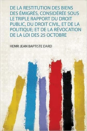 Livre en pdf gratuit De La Restitution Des Biens Des Émigrés, Considérée Sous Le Triple Rapport Du Droit Public, Du Droit Civil, Et De La Politique; Et De La Révocation De La Loi Des 25 Octobre