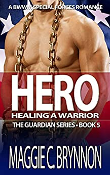 MILITARY ROMANCE: Hero: Healing a Warrior, Book 5: A BWWM Interracial Multicultural Romance (The Guardian Series) by [Brynnon, Maggie C.]