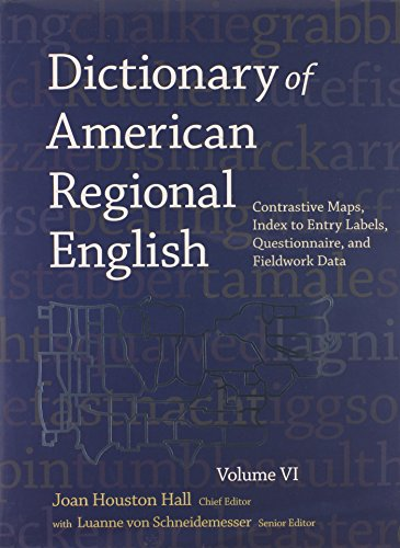 Dictionary of American Regional English, Volume VI: Contrastive Maps, Index to Entry Labels, Questionnaire, and Fieldwork Data by Belknap Press: An Imprint of Harvard University Press