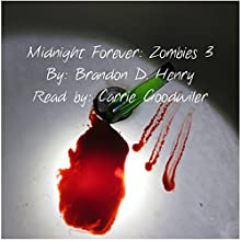 Midnight Forever: Zombies 3 Audiobook by Brandon D. Henry Narrated by Carrie Goodwiler