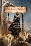 Wild Rover No More: Being the Last Recorded Account of the Life and Times of Jacky Faber (Bloody Jack Adventures)