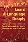 img - for Help Them Learn a Language Deeply - Francois Victor Tochon's Deep Approach to World Languages and Cultures book / textbook / text book