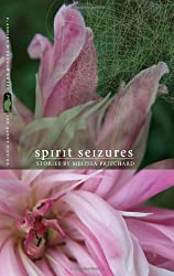 Spirit Seizures: Stories by Melissa Pritchard (Flannery O'Connor Award for Short Fiction)