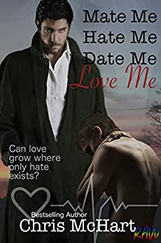 Mate Me, Hate Me, Date Me, Love Me (Gay M-Preg) (Unexpected Book 3) by [McHart, Chris]