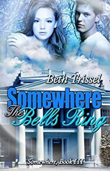 Somewhere The Bells Ring (Somewhere in Time Book 3) by [Trissel, Beth]