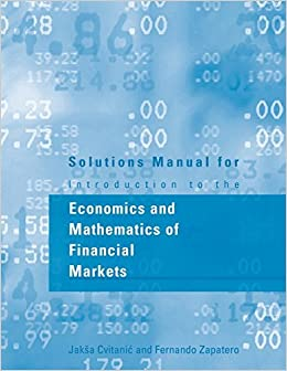 Solutions Manual for Introduction to the Economics and Mathematics of Financial Markets (MIT Press) by Jaksa Cvitanic (2004-02-20)