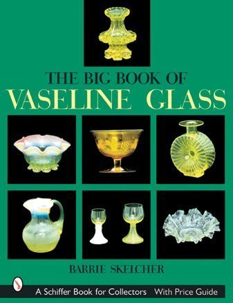 The Big Book of Vaseline Glass (Schiffer Book for Collectors) by Barrie W Skelcher - Glasses W Big Vision