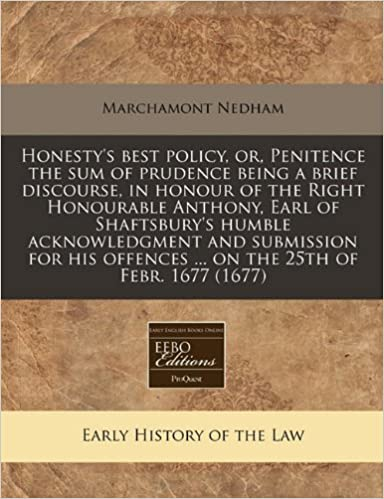 Honesty's best policy, or, Penitence the sum of prudence being a brief discourse, in honour of the Right Honourable Anthony, Earl of Shaftsbury's ... offences ... on the 25th of Febr. 1677 (1677)