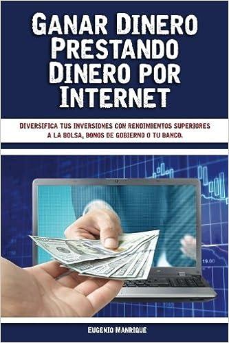 Ganar Dinero Prestando Dinero por Internet: Diversifica tus inversiones con rendimientos superiores a la bolsa, bonos de gobierno o tu banco: Amazon.es: ...