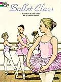 : Ballet Class Coloring Book (Dover Fashion Coloring Book)