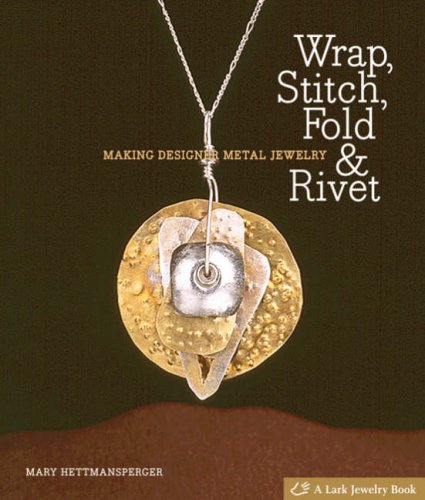 Wrap, Stitch, Fold & Rivet: Making Designer Metal Jewelry (Lark Jewelry Books) ()