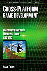 Cross-Platform Game Development: Making PC Games for Windows, Linux and Mac: Make PC Games for