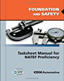 Foundation and Safety Tasksheet Manual for NATEF Proficiency, CDX Automotive Staff and Jones and Bartlett Publishers Staff, 0763785105