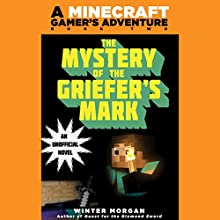 Mystery of the Griefer's Mark: A Minecraft Gamer's Adventure, Book Two Audiobook by Winter Morgan Narrated by Luke Daniels