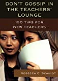 img - for Don't Gossip in the Teachers' Lounge: 150 Tips for New Teachers book / textbook / text book