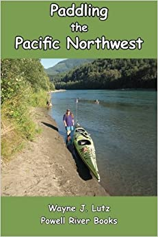 Paddling the Pacific Northwest by Wayne J. Lutz (2013-11-17)