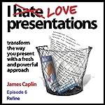 I Love Presentations: Episode 7 - Refine | James Caplin