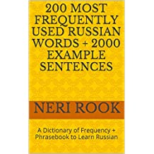200 Most Frequently Used Russian Words + 2000 Example Sentences: A Dictionary of Frequency + Phrasebook to Learn Russian